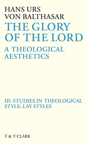 The Glory of the Lord, A Theological: Balthasar, Hans Urs