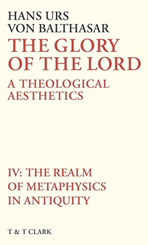 9780567093264: Glory of the Lord VOL 4: The Realm Of Metaphysics In Antiquity (The Glory of the Lord: a Theological Aesthetics) (v. 4)