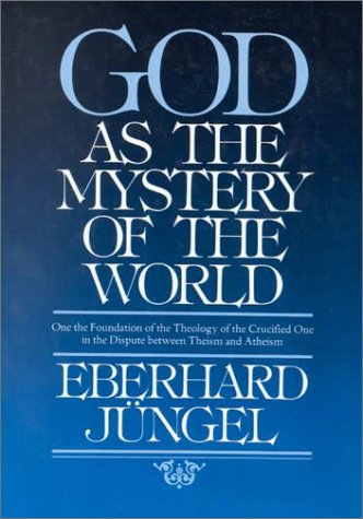 9780567093455: God As the Mystery of the World: On the Foundation of the Theology of the Crucified One in the Dispute Between Theism and Atheism