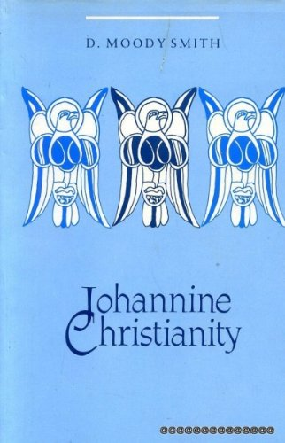 Johannine Christianity: Essays on Its Setting, Sources & Theology: Smith, D. Moody