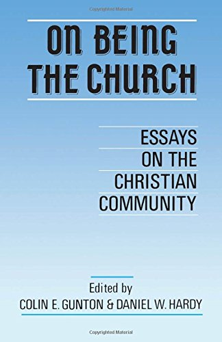 On Being the Church: Essays on the Christian Community (0567095010) by Colin E. Gunton
