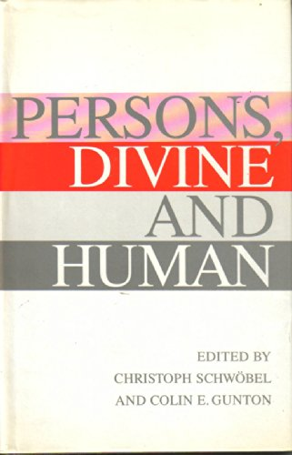 Persons, Divine and Human: King's College Essays in Theological Anthropology: Schwobel, ...