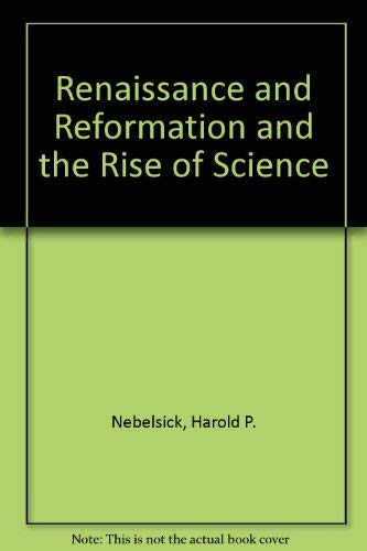 9780567096043: Renaissance and Reformation and the Rise of Science