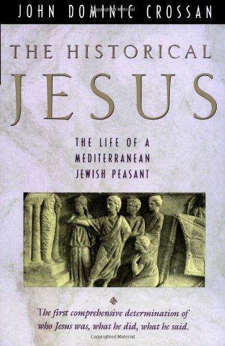 Historical Jesus: The Life of a Mediterranean Jewish Peasant: Crossan, John Dominic
