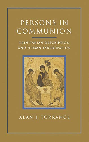 Persons in Communion: Trinitarian Description and Human Participation: Torrance, Alan J.