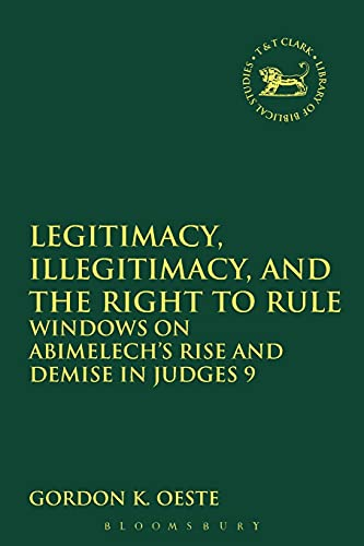 9780567110626: Legitimacy, Illegitimacy, and the Right to Rule: Windows on Abimelech's Rise and Demise in Judges 9 (The Library of Hebrew Bible/Old Testament Studies)