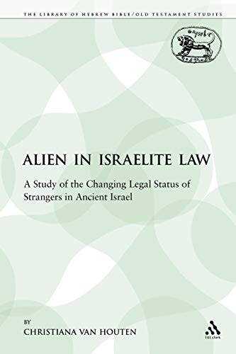 9780567111401: The Alien in Israelite Law: A Study of the Changing Legal Status of Strangers in Ancient Israel (The Library of Hebrew Bible/Old Testament Studies)