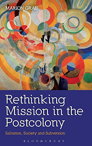 9780567116192: Rethinking Mission in the Postcolony: Salvation, Society and Subversion