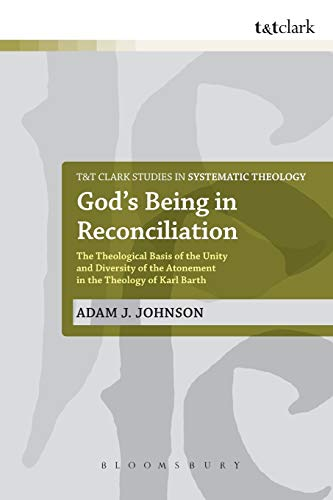 9780567123459: God's Being in Reconciliation: The Theological Basis of the Unity and Diversity of the Atonement in the Theology of Karl Barth (T&T Clark Studies in Systematic Theology)