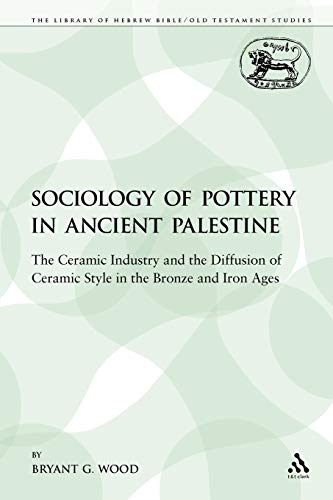 9780567129840: The Sociology of Pottery in Ancient Palestine: The Ceramic Industry and the Diffusion of Ceramic Style in the Bronze and Iron Ages (The Library of Hebrew Bible/Old Testament Studies)