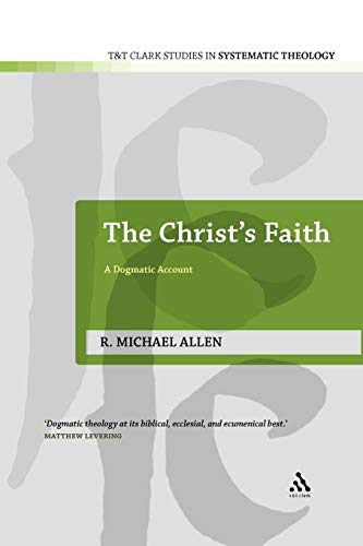 9780567130945: Christ's Faith: A Dogmatic Account (T&T Clark Studies in Systematic Theology)