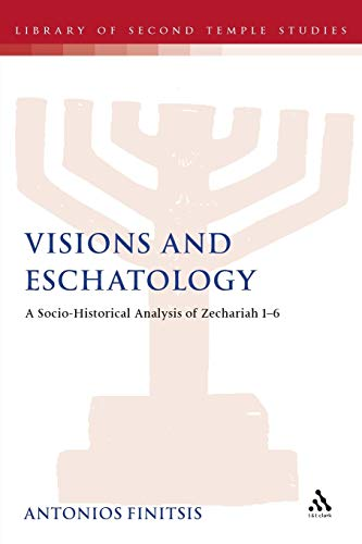 Visions and Eschatology: A Socio-Historical Analysis of Zechariah 1-6: Antonios Finitsis