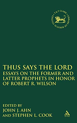 9780567178046: Thus Says the LORD: Essays on the Former and Latter Prophets in Honor of Robert R. Wilson (The Library of Hebrew Bible/Old Testament Studies)