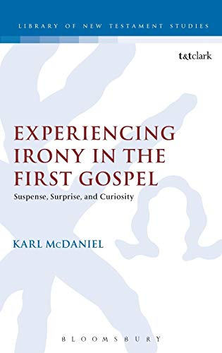 9780567180049: Experiencing Irony in the First Gospel: Suspense, Surprise and Curiosity (The Library of New Testament Studies)