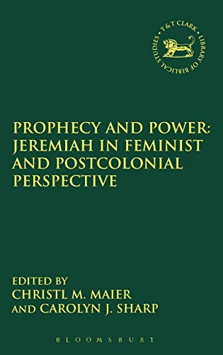 Prophecy and Power: Jeremiah in Feminist and Postcolonial Perspective (Library of Hebrew Bible&#x2F...