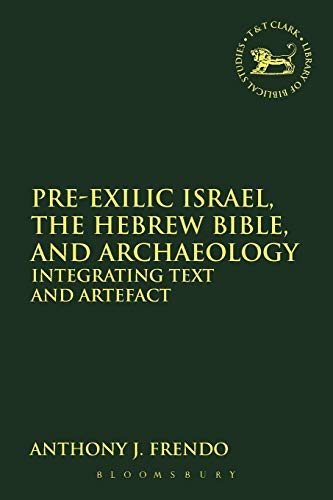 9780567191892: Pre-Exilic Israel, the Hebrew Bible, and Archaeology: Integrating Text and Artefact (The Library of Hebrew Bible/Old Testament Studies)