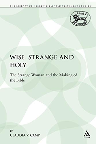9780567195104: Wise, Strange and Holy: The Strange Woman and the Making of the Bible
