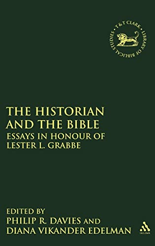 9780567202680: The Historian and the Bible: Essays in Honour of Lester L. Grabbe (The Library of Hebrew Bible/Old Testament Studies)