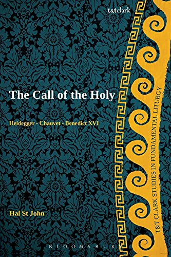 The Call of the Holy: Heidegger - Chauvet - Benedict XVI (T&T Clark Studies in Fundamental ...