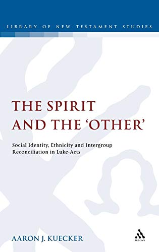 9780567235701: The Spirit and the 'Other': Social Identity, Ethnicity and Intergroup Reconciliation in Luke-Acts (The Library of New Testament Studies)