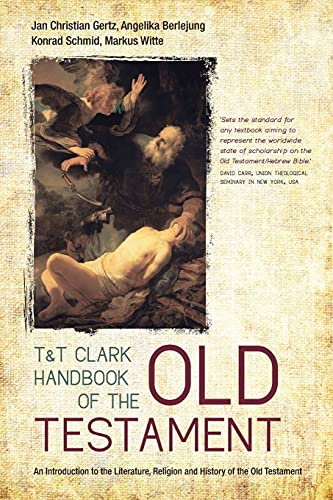 T&T Clark Handbook of the Old Testament: An Introduction to the Literature, Religion and ...