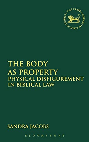 9780567253934: The Body as Property: Physical Disfigurement in Biblical Law (The Library of Hebrew Bible/Old Testament Studies)