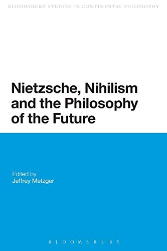 9780567257611: Nietzsche, Nihilism and the Philosophy of the Future (Continuum Studies in Continental Philosophy)