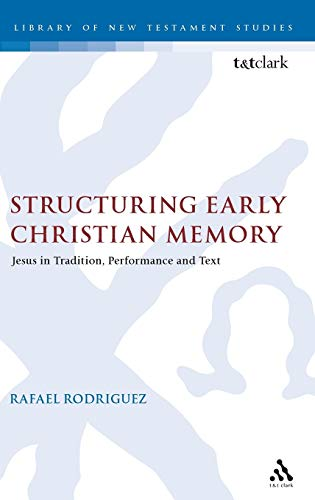 9780567264206: Structuring Early Christian Memory: Jesus in Tradition, Performance, and Text
