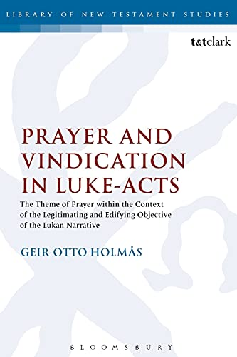 9780567268556: Prayer and Vindication in Luke - Acts: The Theme of Prayer within the Context of the Legitimating and Edifying Objective of the Lukan Narrative