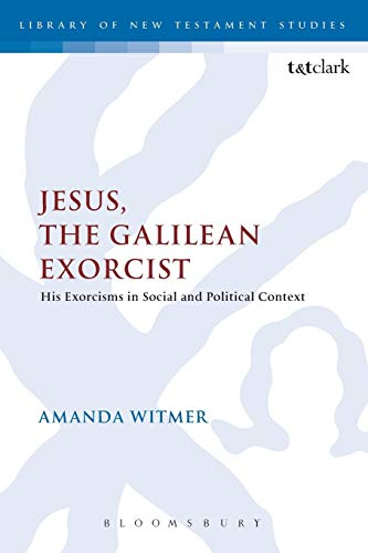 Jesus, the Galilean Exorcist: His Exorcisms in Social and Political Context (The Library of New ...