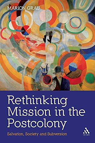 9780567280886: Rethinking Mission in the Postcolony: Salvation, Society and Subversion