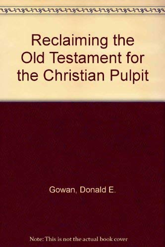 Reclaiming the Old Testament for the Christian Pulpit: Gowan, Donald E.