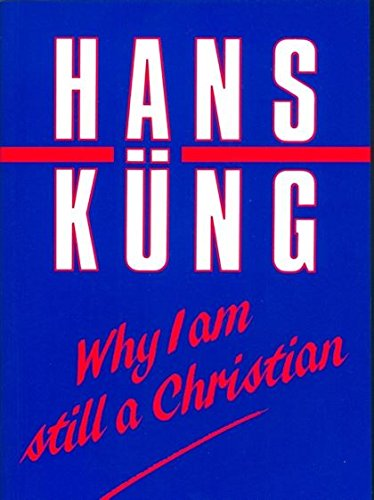 Why I Am Still a Christian: Kung, Hans
