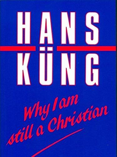 Why I Am Still a Christian: Kung, Hans