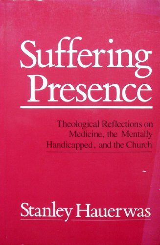 9780567291424: SUFFERING PRESENCE theolgical reflections on medicine, the mentally handicapped, and the Church