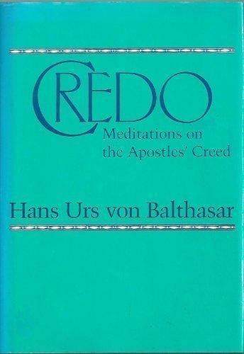Credo: Meditations on the Apostles' Creed: Balthasar, Hans Urs von