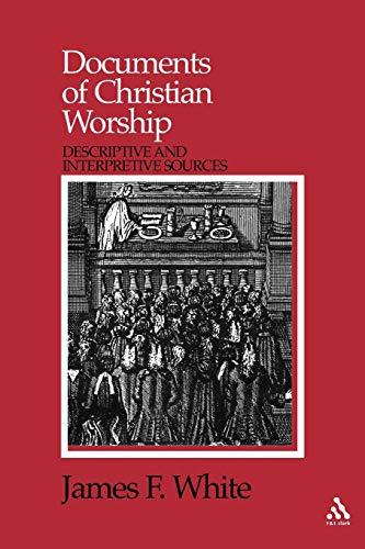 9780567292186: Documents of Christian Worship: Descriptive and Interpretive Sources
