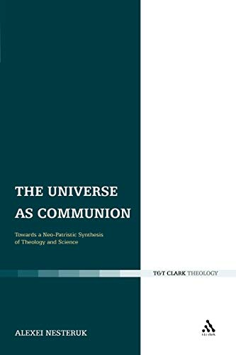 9780567304421: The Universe as Communion: Towards a Neo-Patristic Synthesis of Theology and Science