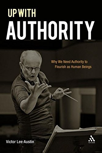 9780567308092: Up with Authority: Why We Need Authority to Flourish as Human Beings