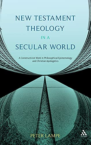 9780567324177: New Testament Theology in a Secular World: A Constructivist Work in Philosophical Epistemology and Christian Apologetics