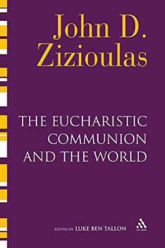The Eucharistic Communion and the World: Zizioulas, John D.