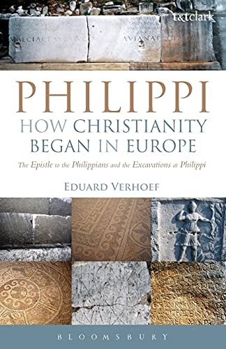 9780567331045: Philippi: How Christianity Began in Europe: The Epistle to the Philippians and the Excavations at Philippi