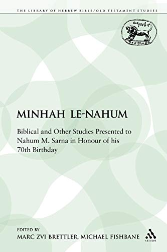 Minhah Le-Nahum: Biblical and Other Studies Presented to Nahum M. Sarna in Honour of his 70th ...