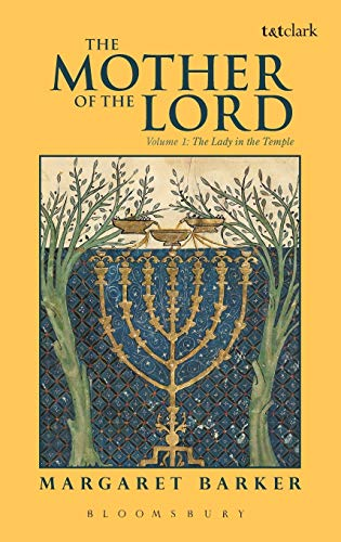 The Mother of the Lord: Volume 1: The Lady in the Temple: Margaret Barker