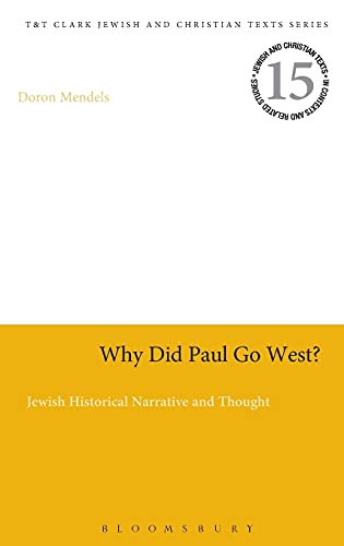 Why Did Paul Go West?: Jewish Historical Narrative and Thought (Jewish and Christian Texts): Doron ...