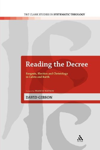 9780567381224: Reading the Decree: Exegesis, Election and Christology in Calvin and Barth