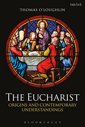 The Eucharist: Origins and Contemporary Understandings: O'Loughlin, Thomas