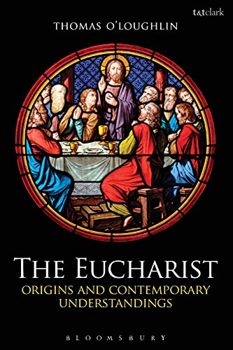 9780567384591: The Eucharist: Origins and Contemporary Understandings