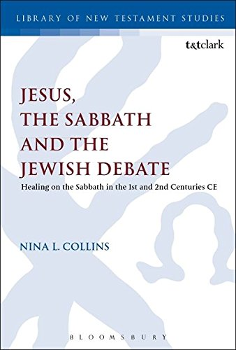 9780567385871: Jesus, the Sabbath and the Jewish Debate: Healing on the Sabbath in the 1st and 2nd Centuries CE (The Library of New Testament Studies)