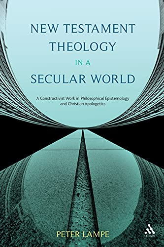 9780567388889: New Testament Theology in a Secular World: A Constructivist Work in Philosophical Epistemology and Christian Apologetics